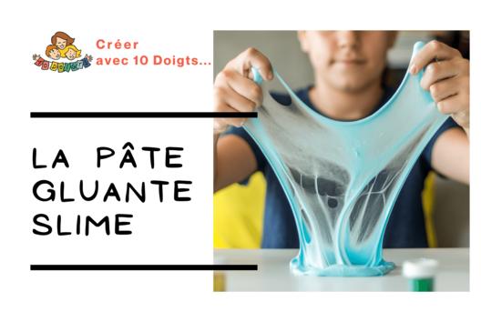 SLIME - recette facile et inratable - Modelage - 10doigts.fr