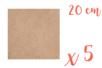 Support carré MDF 20 x 20 cm (Epaisseur : 3 mm) - Lot de 5 - Supports pour mosaïques 05539 - 10doigts.fr
