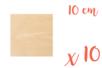 Support bois carré 10 x 10 cm (Epaisseur : 3 mm) - Lot de 10 - Supports plats 18607 - 10doigts.fr